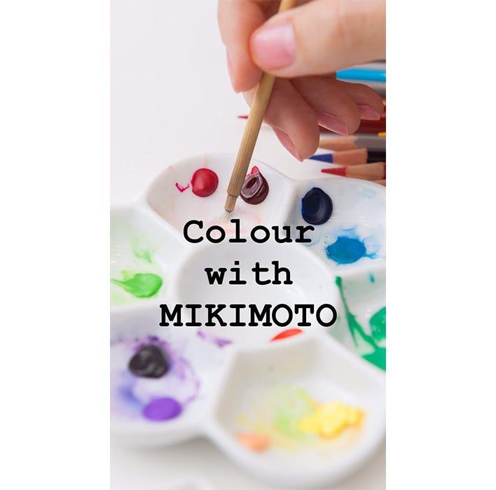 Colour with Mikimoto